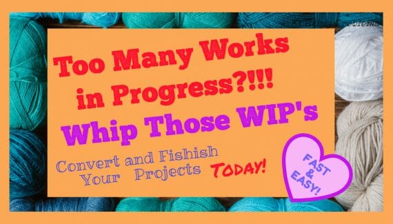 Finish your Crochet and Knit Works in Progress Fast and Easy